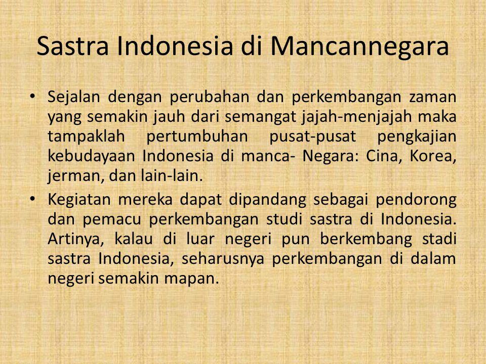 Sastra Indonesia di Mancannegara • Sejalan dengan perubahan dan perkembangan zaman yang semakin jauh dari semangat jajah-menjajah maka tampaklah pertu