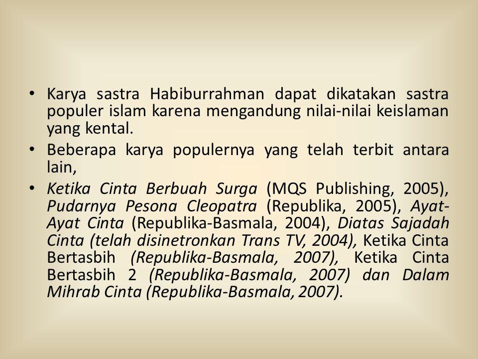 • Karya sastra Habiburrahman dapat dikatakan sastra populer islam karena mengandung nilai-nilai keislaman yang kental. • Beberapa karya populernya yan