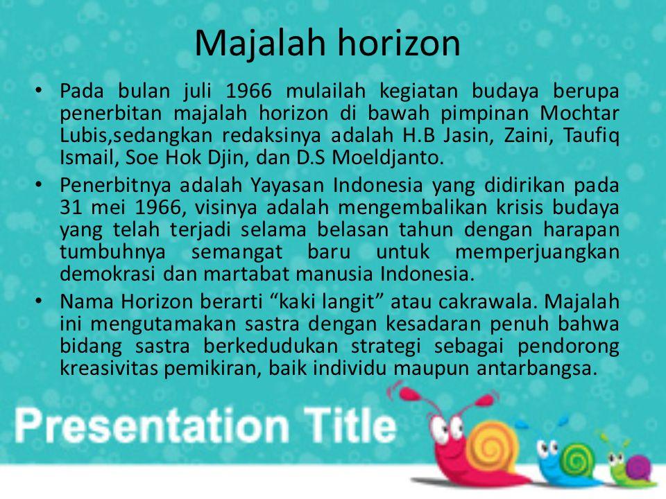 Majalah horizon • Pada bulan juli 1966 mulailah kegiatan budaya berupa penerbitan majalah horizon di bawah pimpinan Mochtar Lubis,sedangkan redaksinya