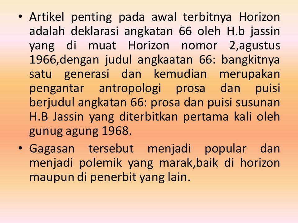 • Artikel penting pada awal terbitnya Horizon adalah deklarasi angkatan 66 oleh H.b jassin yang di muat Horizon nomor 2,agustus 1966,dengan judul angk