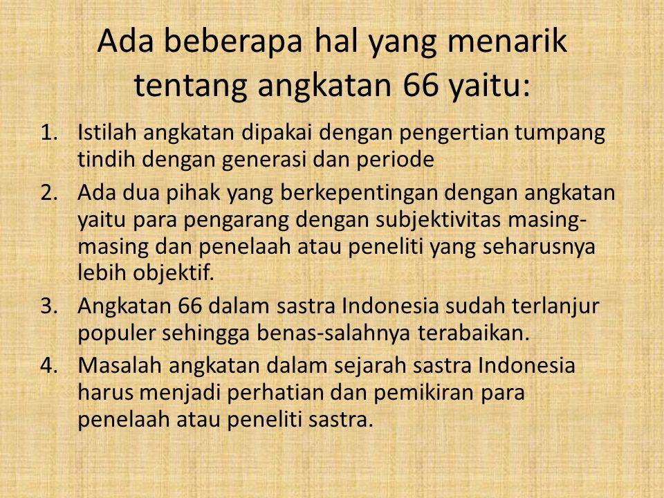 • Nama atau sebutan angka 66 dalam sastra Indonesia memang sudah terlanjur populer.