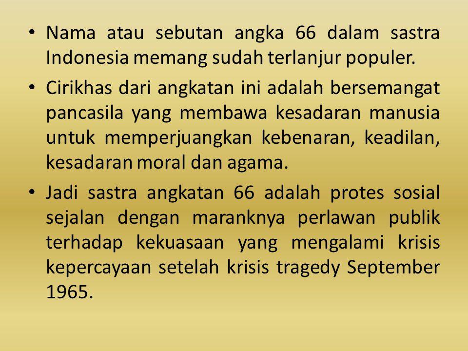 • Nama atau sebutan angka 66 dalam sastra Indonesia memang sudah terlanjur populer. • Cirikhas dari angkatan ini adalah bersemangat pancasila yang mem