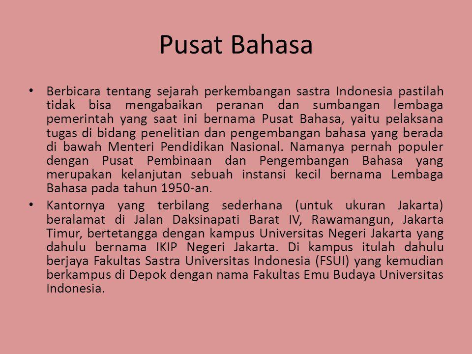 Pusat Bahasa • Berbicara tentang sejarah perkembangan sastra Indonesia pastilah tidak bisa mengabaikan peranan dan sumbangan lembaga pemerintah yang s