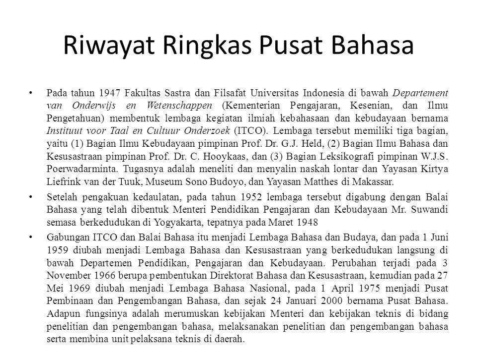 Riwayat Ringkas Pusat Bahasa • Pada tahun 1947 Fakultas Sastra dan Filsafat Universitas Indonesia di bawah Departement van Onderwijs en Wetenschappen