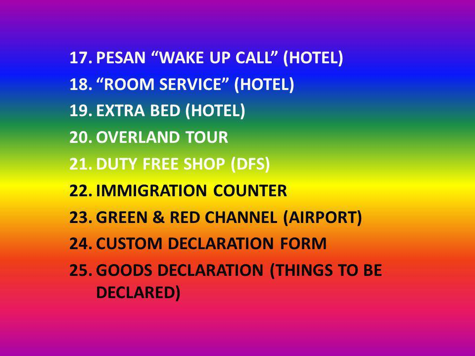 "17.PESAN ""WAKE UP CALL"" (HOTEL) 18.""ROOM SERVICE"" (HOTEL) 19.EXTRA BED (HOTEL) 20.OVERLAND TOUR 21.DUTY FREE SHOP (DFS) 22.IMMIGRATION COUNTER 23.GREE"