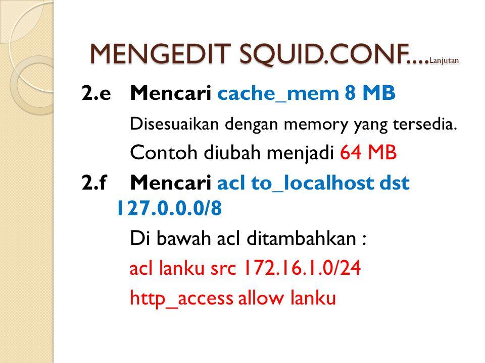 2.e Mencari cache_mem 8 MB Disesuaikan dengan memory yang tersedia.