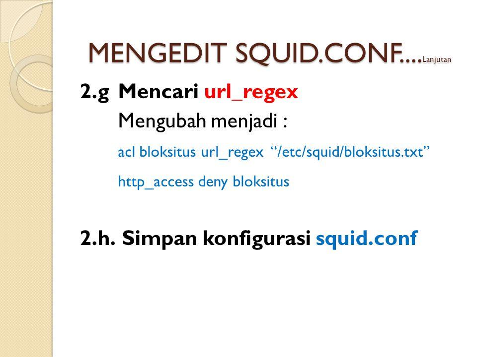2.gMencari url_regex Mengubah menjadi : acl bloksitus url_regex /etc/squid/bloksitus.txt http_access deny bloksitus 2.h.
