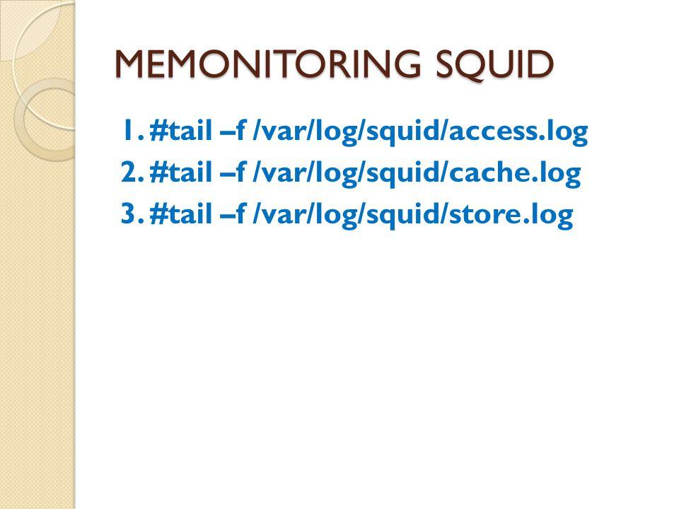 MEMONITORING SQUID 1.#tail –f /var/log/squid/access.log 2.