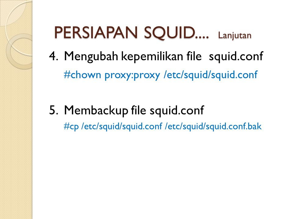 6.Menstop service squid #/etc/init.d/squid stop 7.Membuat directory swap #squid –z 8.
