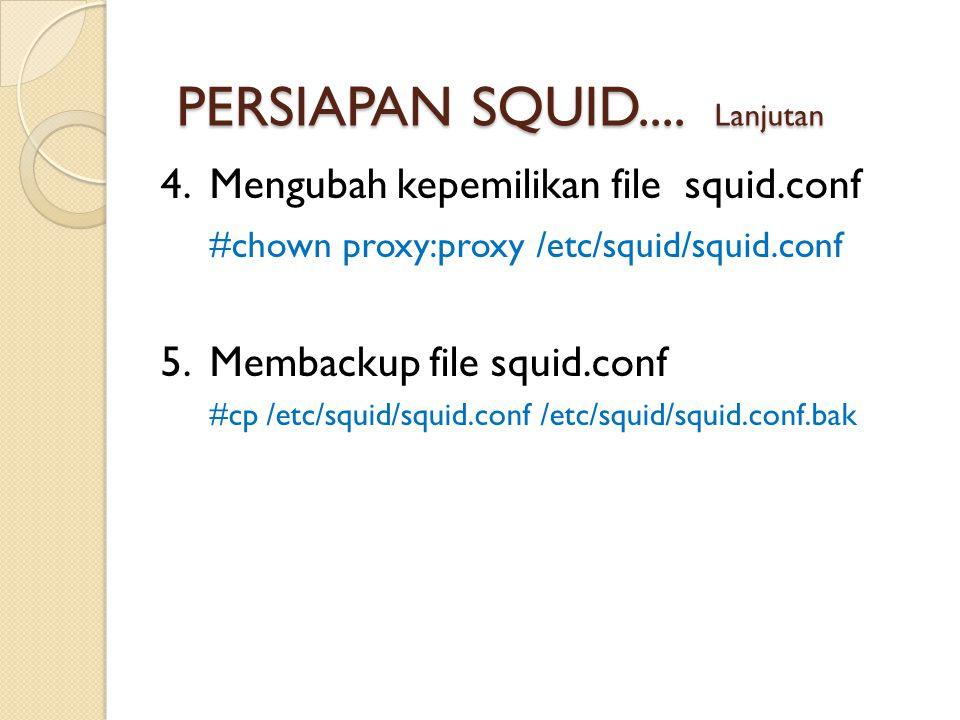 4.Mengubah kepemilikan file squid.conf #chown proxy:proxy /etc/squid/squid.conf 5.