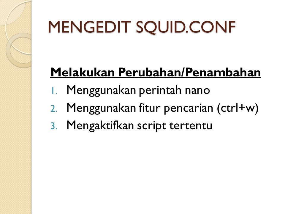 MENGEDIT SQUID.CONF Melakukan Perubahan/Penambahan 1.