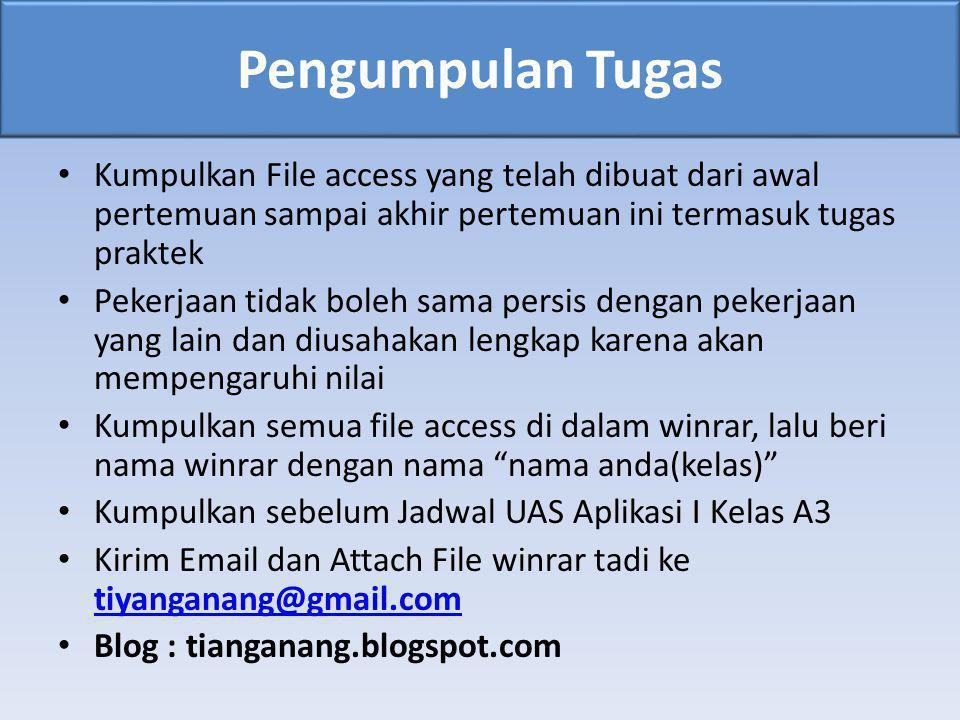 Pengumpulan Tugas • Kumpulkan File access yang telah dibuat dari awal pertemuan sampai akhir pertemuan ini termasuk tugas praktek • Pekerjaan tidak bo