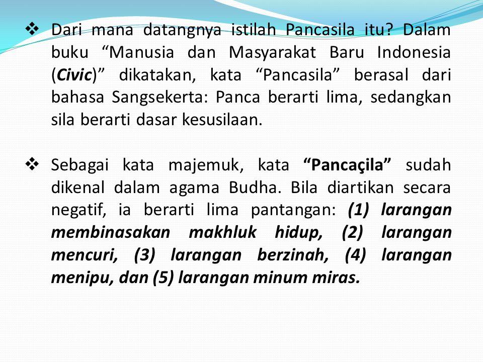 " Dari mana datangnya istilah Pancasila itu? Dalam buku ""Manusia dan Masyarakat Baru Indonesia (Civic)"" dikatakan, kata ""Pancasila"" berasal dari bahas"