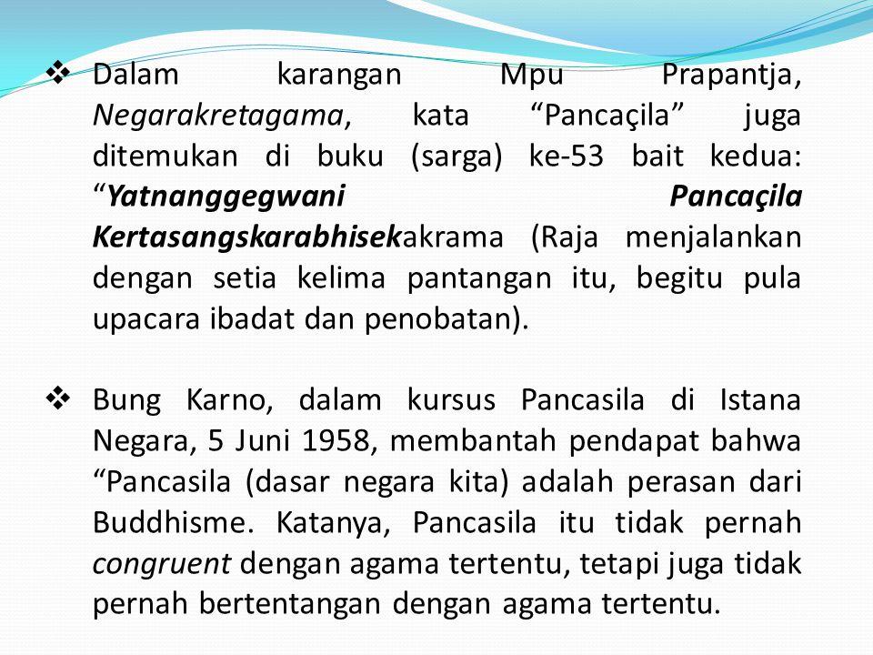 " Dalam karangan Mpu Prapantja, Negarakretagama, kata ""Pancaҫila"" juga ditemukan di buku (sarga) ke-53 bait kedua: ""Yatnanggegwani Pancaҫila Kertasang"