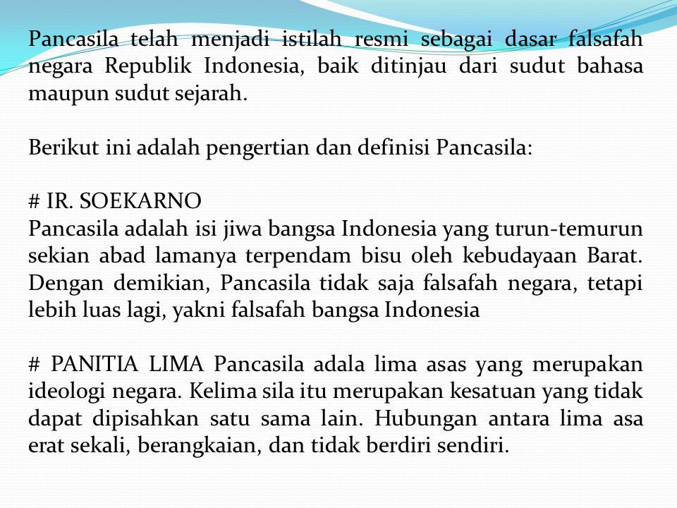 Pancasila telah menjadi istilah resmi sebagai dasar falsafah negara Republik Indonesia, baik ditinjau dari sudut bahasa maupun sudut sejarah. Berikut