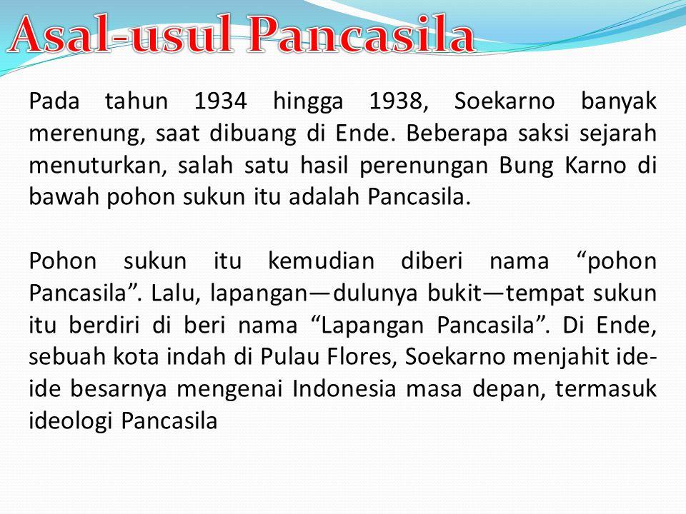 Pada tahun 1934 hingga 1938, Soekarno banyak merenung, saat dibuang di Ende. Beberapa saksi sejarah menuturkan, salah satu hasil perenungan Bung Karno