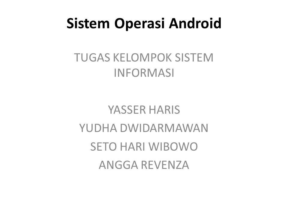 Sistem Operasi Android TUGAS KELOMPOK SISTEM INFORMASI YASSER HARIS YUDHA DWIDARMAWAN SETO HARI WIBOWO ANGGA REVENZA