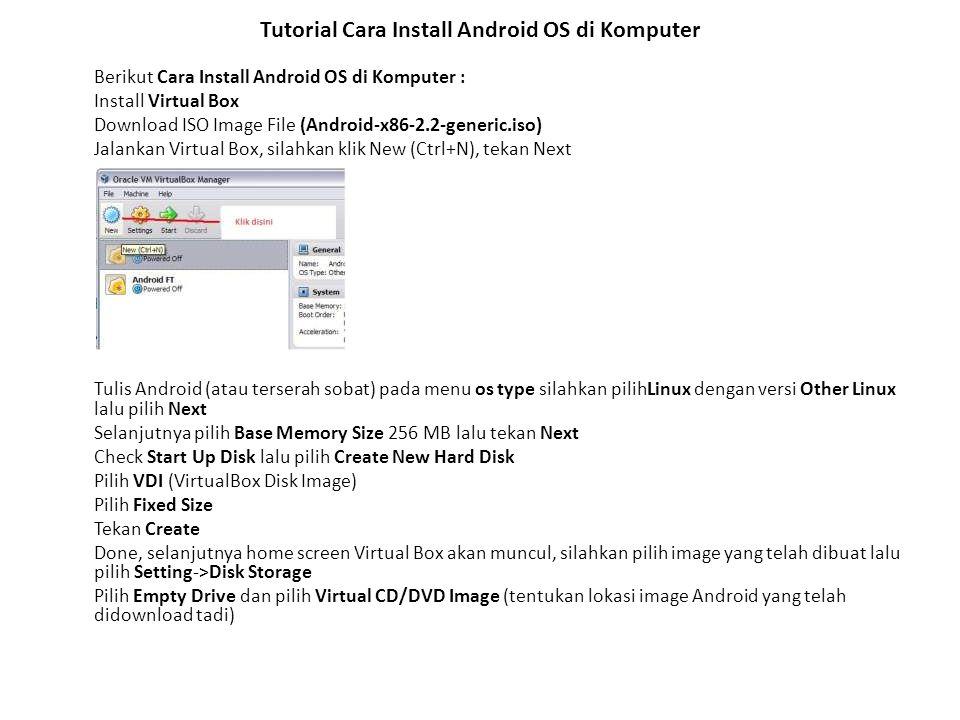 Tutorial Cara Install Android OS di Komputer Berikut Cara Install Android OS di Komputer : Install Virtual Box Download ISO Image File (Android-x86-2.