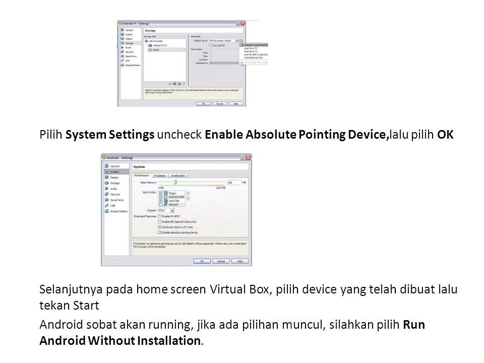 Pilih System Settings uncheck Enable Absolute Pointing Device,lalu pilih OK Selanjutnya pada home screen Virtual Box, pilih device yang telah dibuat l