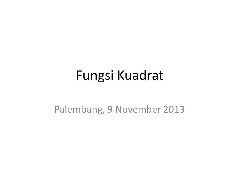 Fungsi Kuadrat Palembang, 9 November 2013