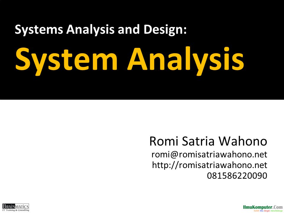Systems Analysis and Design: System Analysis Romi Satria Wahono romi@romisatriawahono.net http://romisatriawahono.net 081586220090