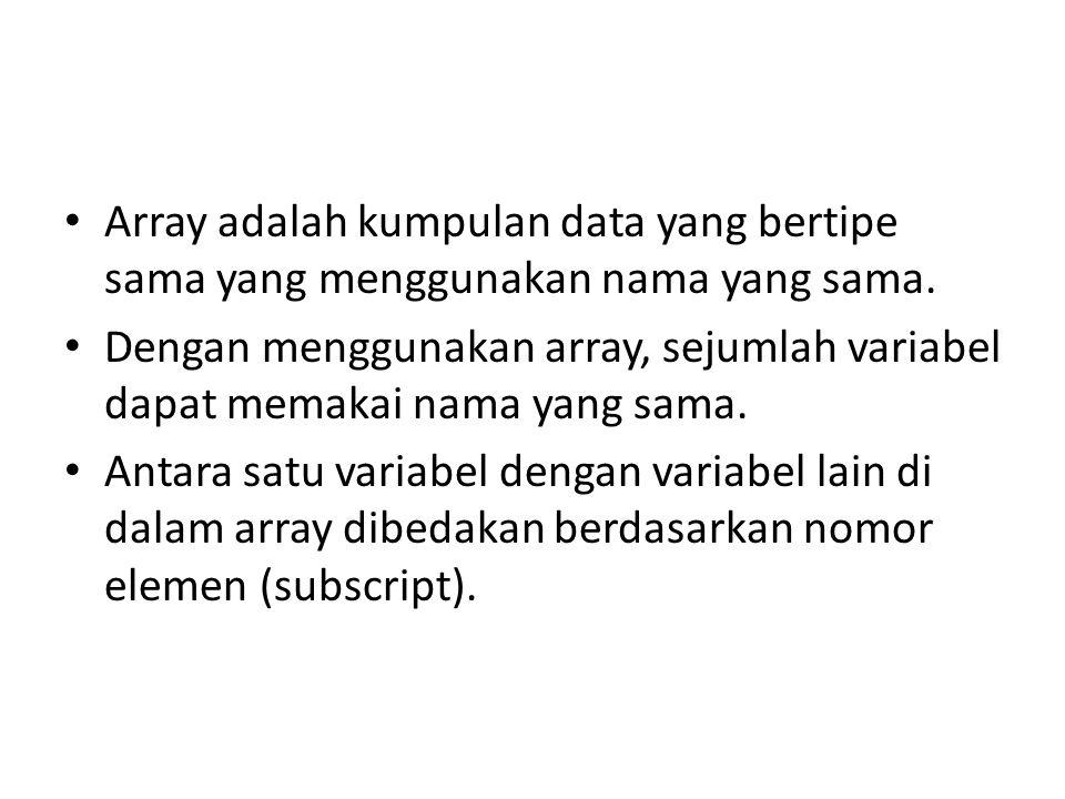 • Array adalah kumpulan data yang bertipe sama yang menggunakan nama yang sama. • Dengan menggunakan array, sejumlah variabel dapat memakai nama yang