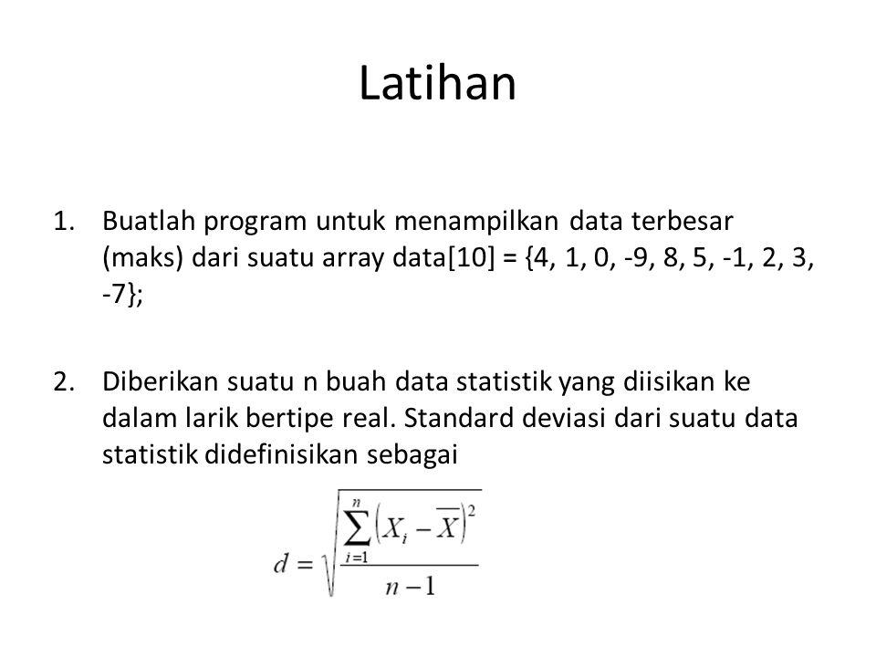 Latihan 1.Buatlah program untuk menampilkan data terbesar (maks) dari suatu array data[10] = {4, 1, 0, -9, 8, 5, -1, 2, 3, -7}; 2.Diberikan suatu n bu