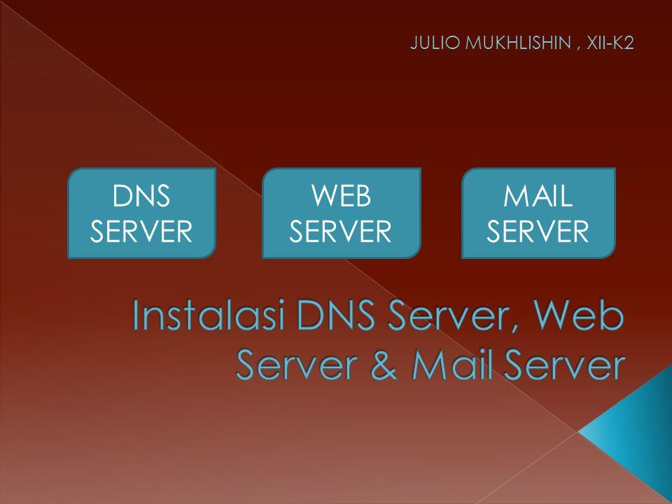 DNS SERVER WEB SERVER MAIL SERVER JULIO MUKHLISHIN, XII-K2