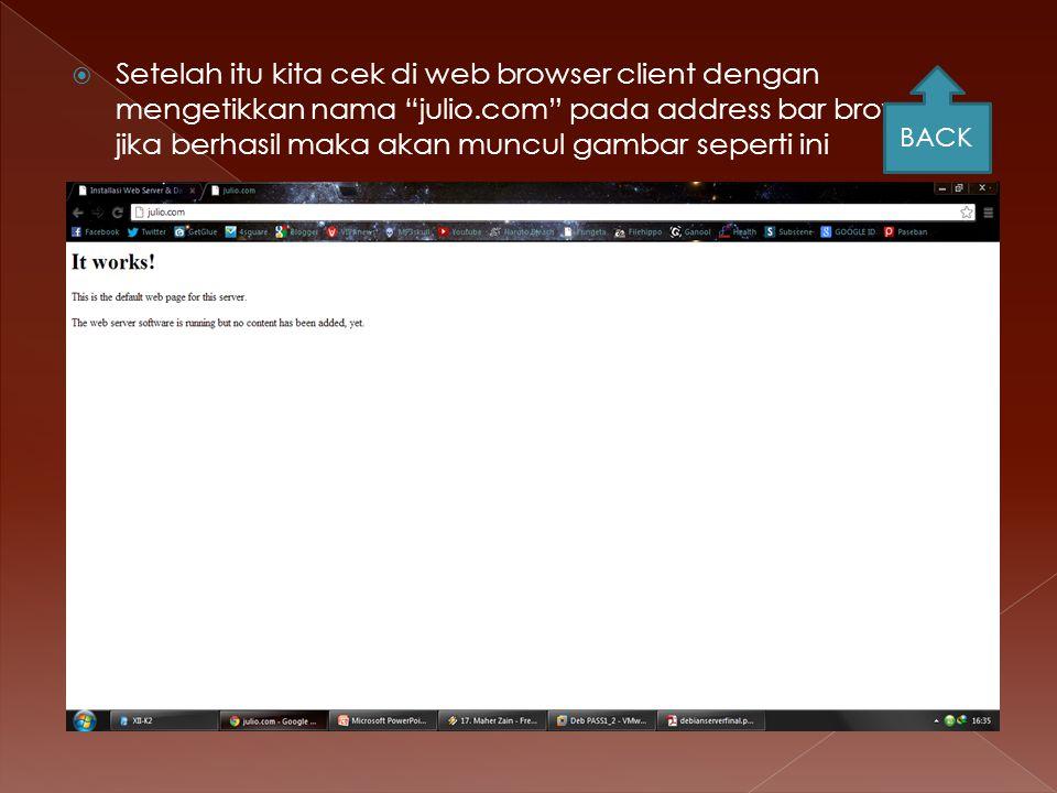  Setelah itu kita cek di web browser client dengan mengetikkan nama julio.com pada address bar browser, jika berhasil maka akan muncul gambar seperti ini BACK