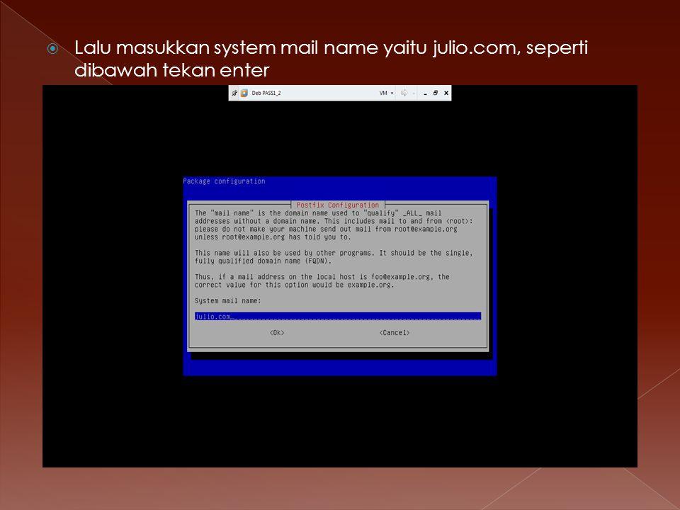  Lalu masukkan system mail name yaitu julio.com, seperti dibawah tekan enter