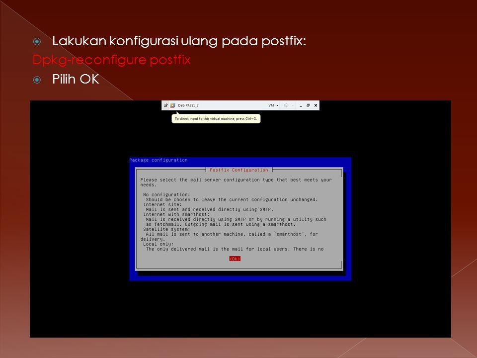  Lakukan konfigurasi ulang pada postfix: Dpkg-reconfigure postfix  Pilih OK