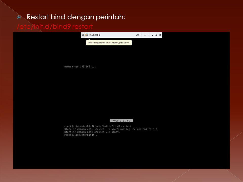  Restart bind dengan perintah: /etc/init.d/bind9 restart