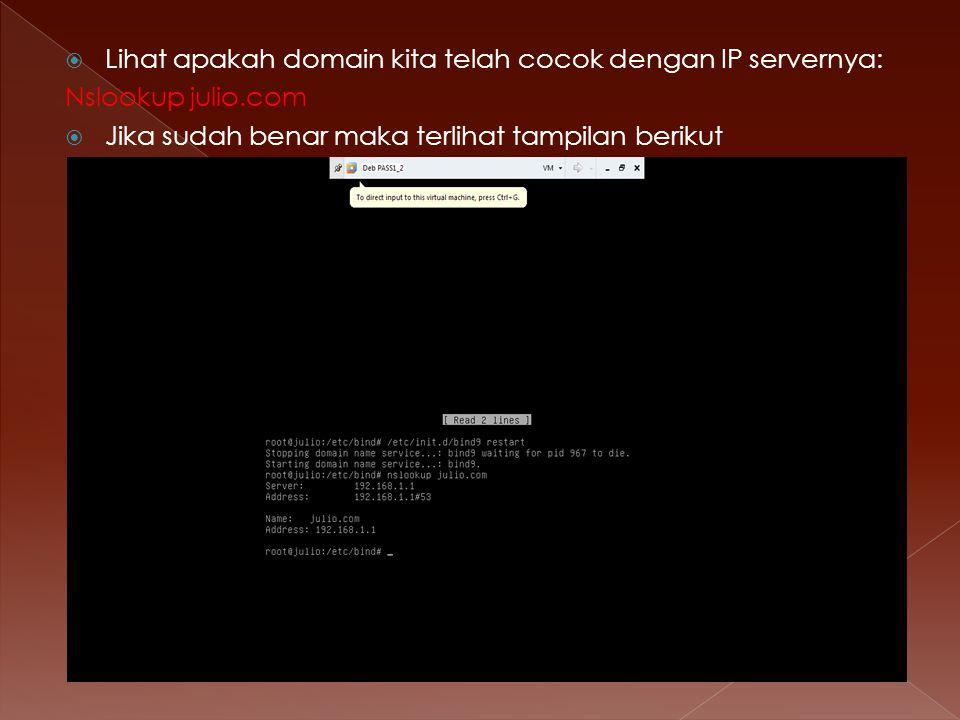  Lihat apakah domain kita telah cocok dengan IP servernya: Nslookup julio.com  Jika sudah benar maka terlihat tampilan berikut