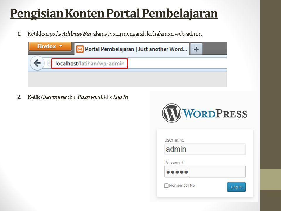 Pengisian Konten Portal Pembelajaran 1.Ketikkan pada Address Bar alamat yang mengarah ke halaman web admin 2.Ketik Username dan Password, klik Log In