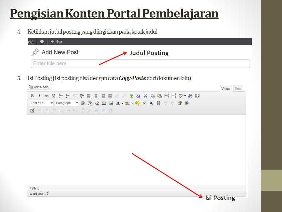 4.Ketikkan judul posting yang diinginkan pada kotak judul Pengisian Konten Portal Pembelajaran Judul Posting 5.Isi Posting (Isi posting bisa dengan cara Copy-Paste dari dokumen lain) Isi Posting
