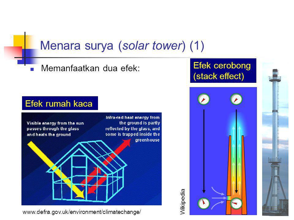 3 Menara surya (solar tower) (1)  Memanfaatkan dua efek: dum www.defra.gov.uk/environment/climatechange/ Efek rumah kaca Wikipedia Efek cerobong (stack effect)