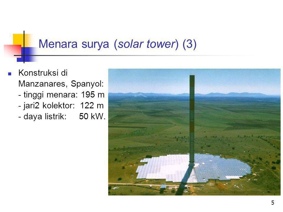 5 Menara surya (solar tower) (3)  Konstruksi di Manzanares, Spanyol: - tinggi menara: 195 m - jari2 kolektor: 122 m - daya listrik: 50 kW. dum