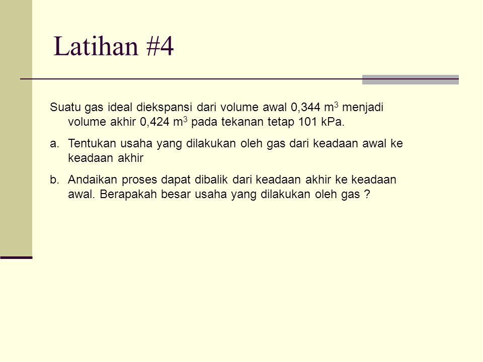 Latihan #4 Suatu gas ideal diekspansi dari volume awal 0,344 m 3 menjadi volume akhir 0,424 m 3 pada tekanan tetap 101 kPa.