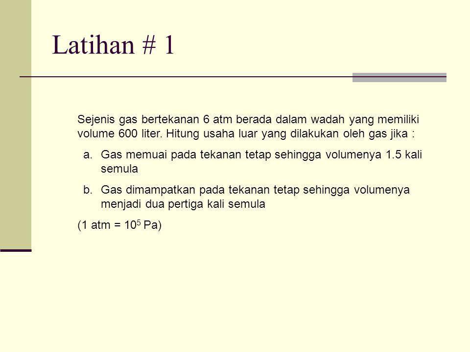 Latihan # 2 Determine the work done by gas for the process of AB that is shown by diagrams PV below : P(Pa) V(dm 3 ) 500200 0 10 12 A B P(Pa) V(dm 3 ) 400200 0 25 50 600 A B P(Pa) V(dm 3 ) 600200 0 10 60 800 A B 50
