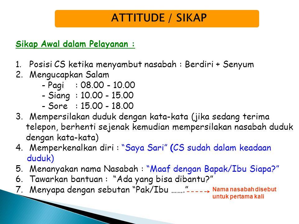 ATTITUDE / SIKAP Sikap Awal dalam Pelayanan : 1. Posisi CS ketika menyambut nasabah : Berdiri + Senyum 2. Mengucapkan Salam - Pagi: 08.00 - 10.00 - Si