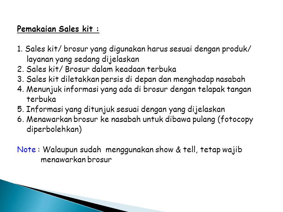 Pemakaian Sales kit : 1. Sales kit/ brosur yang digunakan harus sesuai dengan produk/ layanan yang sedang dijelaskan 2. Sales kit/ Brosur dalam keadaa