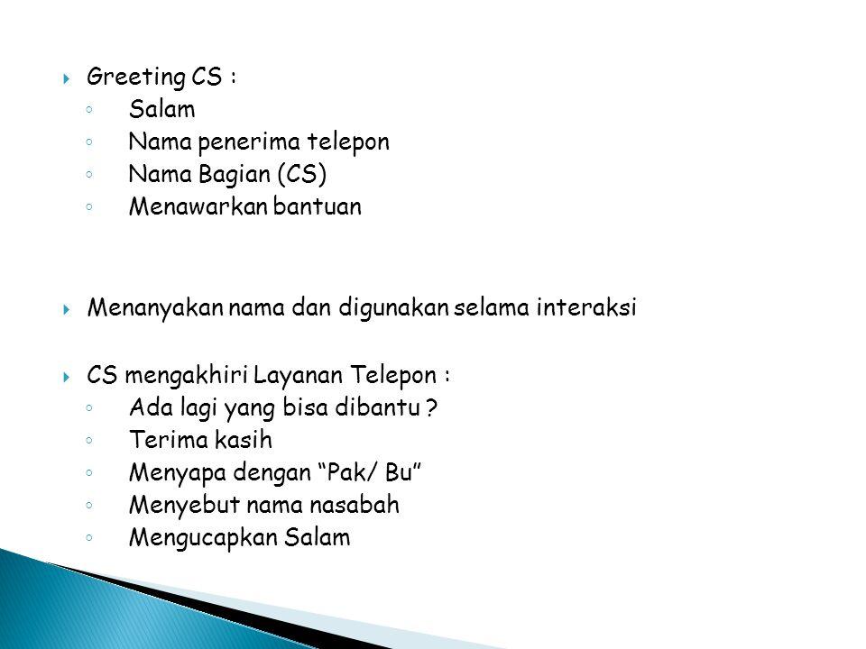  Greeting CS : ◦ Salam ◦ Nama penerima telepon ◦ Nama Bagian (CS) ◦ Menawarkan bantuan  Menanyakan nama dan digunakan selama interaksi  CS mengakhi