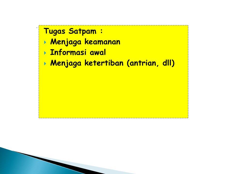 Tugas Satpam :  Menjaga keamanan  Informasi awal  Menjaga ketertiban (antrian, dll)