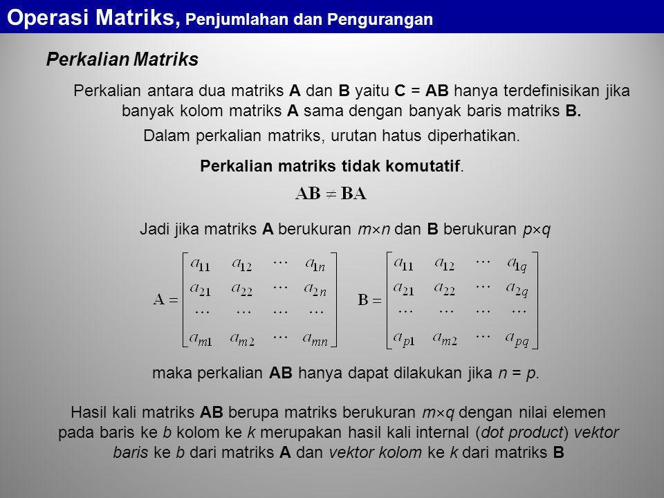 Perkalian Matriks Jadi jika matriks A berukuran m  n dan B berukuran p  q maka perkalian AB hanya dapat dilakukan jika n = p. Operasi Matriks, Penju