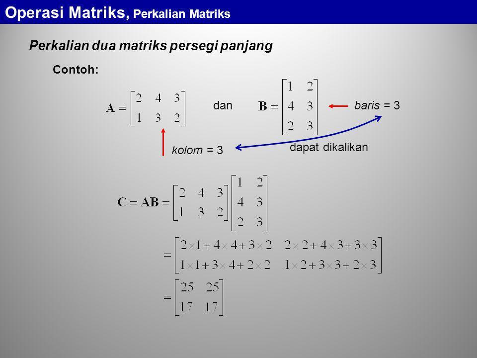 Perkalian dua matriks persegi panjang Operasi Matriks, Perkalian Matriks dan dapat dikalikan kolom = 3 baris = 3 Contoh: