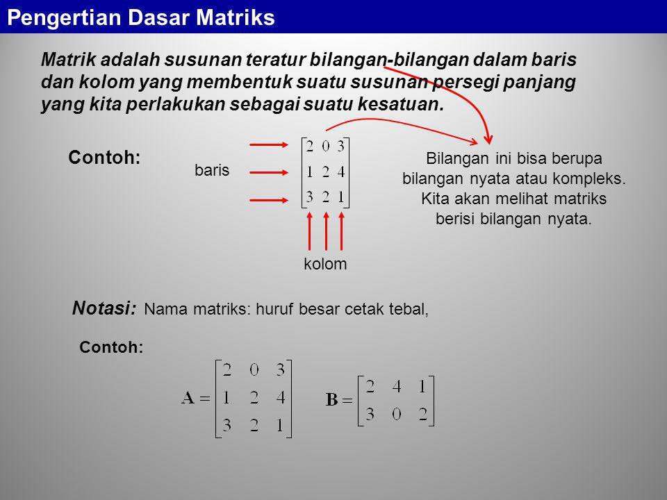 Pengertian Dasar Matriks Matrik adalah susunan teratur bilangan-bilangan dalam baris dan kolom yang membentuk suatu susunan persegi panjang yang kita