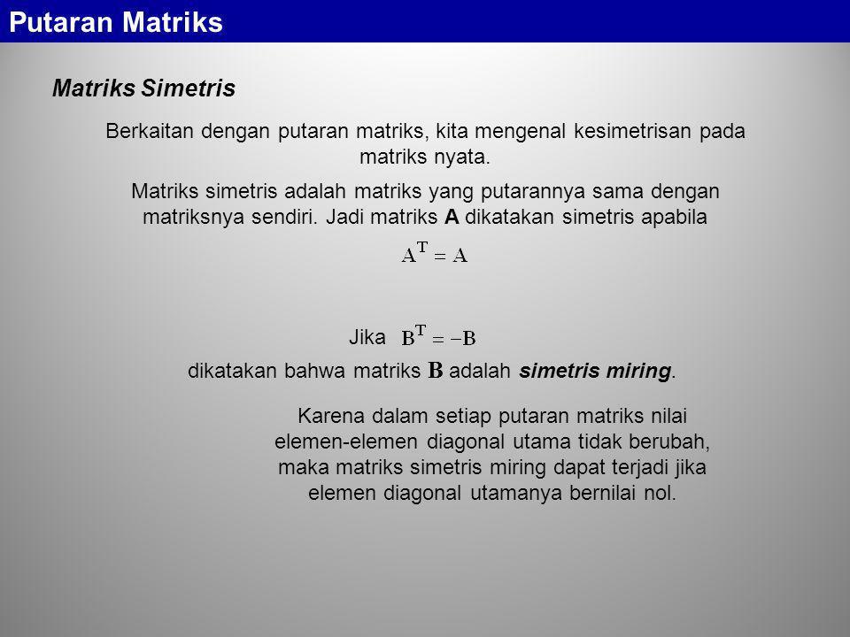 Matriks Simetris Jika dikatakan bahwa matriks B adalah simetris miring. Matriks simetris adalah matriks yang putarannya sama dengan matriksnya sendiri