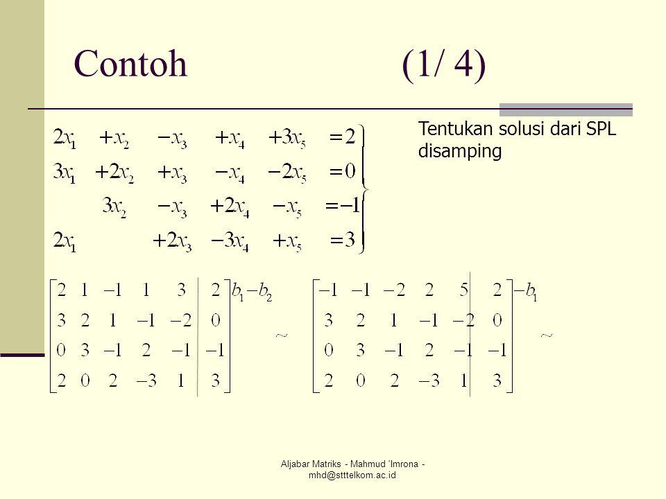 Aljabar Matriks - Mahmud 'Imrona - mhd@stttelkom.ac.id Contoh (1/ 4) Tentukan solusi dari SPL disamping
