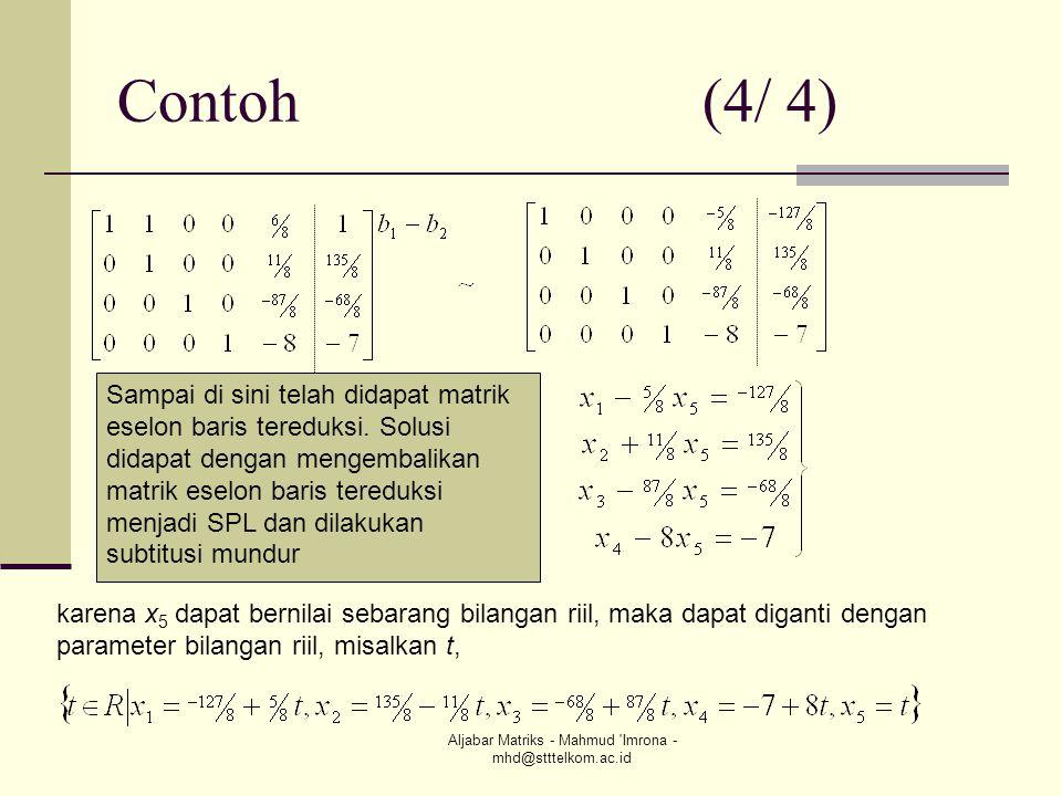 Aljabar Matriks - Mahmud 'Imrona - mhd@stttelkom.ac.id Contoh (4/ 4) karena x 5 dapat bernilai sebarang bilangan riil, maka dapat diganti dengan param