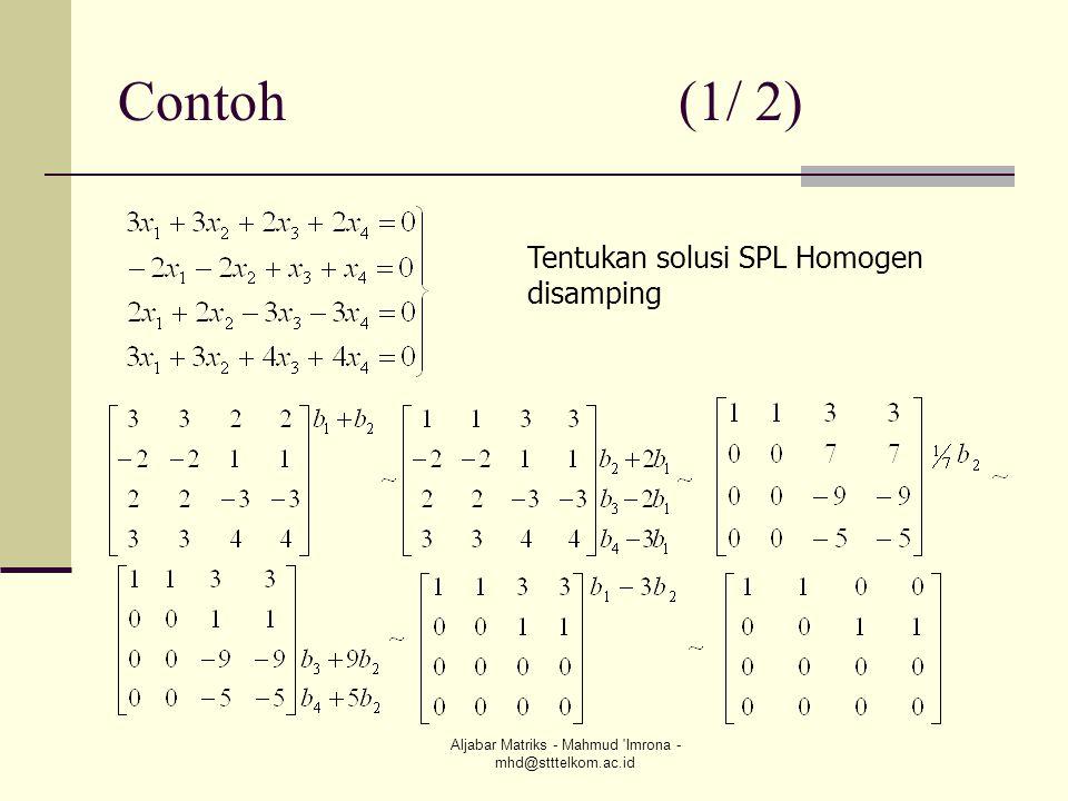 Aljabar Matriks - Mahmud 'Imrona - mhd@stttelkom.ac.id Contoh (1/ 2) Tentukan solusi SPL Homogen disamping